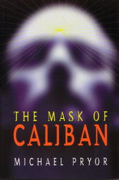 The Mask of Caliban by Michael Pryor