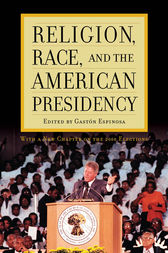 Religion, Race, and the American Presidency by Gaston Espinosa