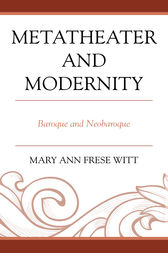 Metatheater and Modernity by Mary Ann Frese Witt