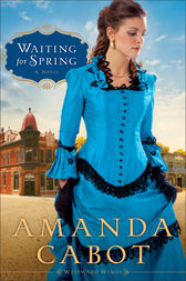 Waiting for Spring (Westward Winds Book #2) by Amanda Cabot