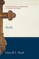 Acts (Baker Exegetical Commentary on the New Testament) by Darrell L. Bock