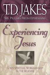 Experiencing Jesus (Six Pillars From Ephesians Book #2) by T.D. Jakes