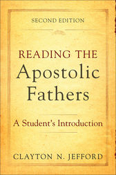 Reading the Apostolic Fathers by Clayton N. Jefford