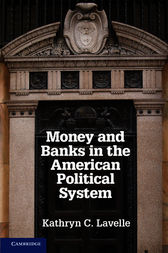 Money and Banks in the American Political System by Kathryn C. Lavelle