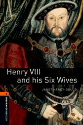 Henry VIII and his Six Wives Level 2 Oxford Bookworms Library by Janet Hardy-Gould