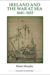 Ireland and the War at Sea, 1641-1653 by Elaine Murphy