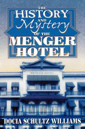 The History and Mystery of the Menger Hotel by Docia Schultz Williams