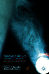 Eugene O'Neill's One-Act Plays by Michael Y. Bennett