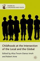 Childhoods at the Intersection of the Local and the Global by Afua Twum-Danso Imoh
