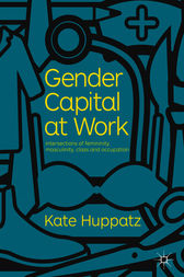 Gender Capital at Work by Kate Huppatz
