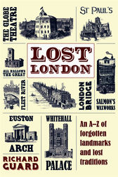 Lost London: An AZ of Forgotten Landmarks and Lost Traditions