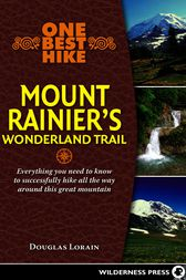 One Best Hike: Mount Rainier's Wonderland Trail by Doug Lorain