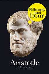 Aristotle: Philosophy in an Hour by Paul Strathern