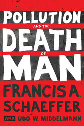 Pollution and the Death of Man by Francis A. Schaeffer