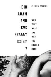 Did Adam and Eve Really Exist? by C. John Collins
