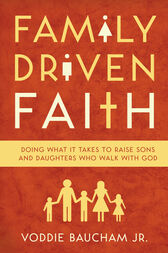 Family Driven Faith (Paperback Edition with Study Questions ) by Voddie Baucham Jr.