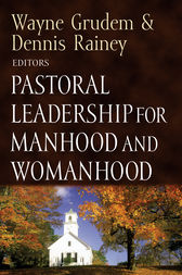 Pastoral Leadership for Manhood and Womanhood by Wayne Grudem
