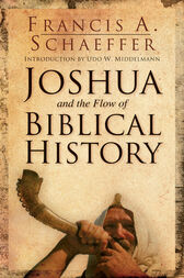 Joshua and the Flow of Biblical History by Francis A. Schaeffer
