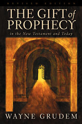 The Gift of Prophecy in the New Testament and Today (Revised Edition) by Wayne Grudem