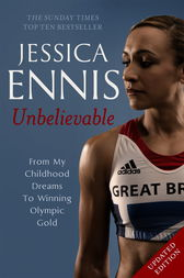 Jessica Ennis: Unbelievable - From My Childhood Dreams To Winning Olympic Gold by Jessica Ennis