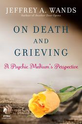 On Death and Grieving by Jeffrey A. Wands