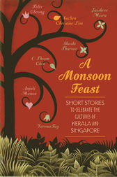 A Monsoon Feast: Short stories to celebrate the cultures of Kerala and Singapore by Verena Tay