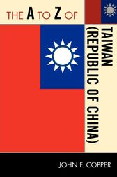 The A to Z of Taiwan (Republic of China) by John F. Copper