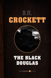 The Black Douglas by S. R. Crockett
