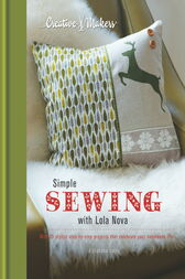 Creative Makers: Simple Sewing with Lola Nova by Alexandra Smith