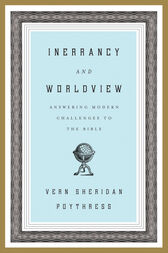 Inerrancy and Worldview by Vern S. Poythress