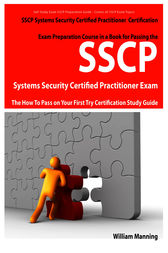 SSCP Systems Security Certified Certification Exam Preparation Course in a Book for Passing the SSCP Systems Security Certified  Exam - The How To Pass on Your First Try Certification Study Guide by William Manning
