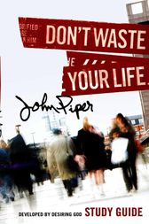 Don't Waste Your Life (Study Guide) by John Piper