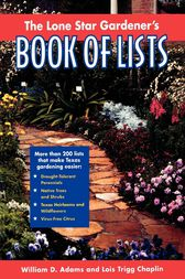 The Lone Star Gardener's Book of Lists by William D. Adams