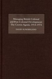 Managing British Colonial and Post-Colonial Development by David Sunderland