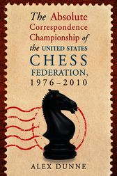 The Absolute Correspondence Championship of the United States Chess Federation, 1976-2010 by Alex Dunne