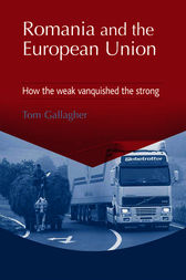 Romania and the European Union by Tom Gallagher