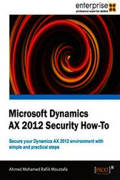Microsoft Dynamics AX 2012 Security How-To by Ahmed Mohamed Rafik Moustafa
