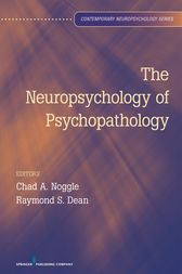The Neuropsychology of Psychopathology by Chad A. Noggle