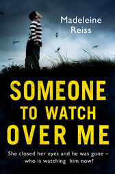 Someone to Watch Over Me: A gripping psychological thriller by Madeleine Reiss