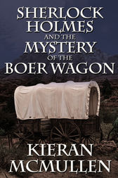 Sherlock Holmes and the Mystery of the Boer Wagon by Kieran McMullen