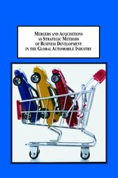 Mergers and Acquisitions as Strategic Methods of Business Development in the Global Automobile Industry by Emanuel Gomes