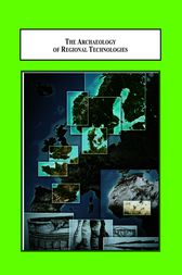 The Archaeology of Regional Technologies by Randi Barndon