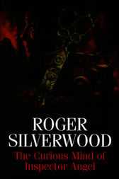 The Curious Mind of Inspector Angel by Roger Silverwood