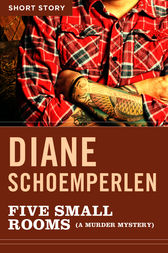 Five Small Rooms (a Murder Mystery) by Diane Schoemperlen