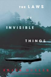 The Laws of Invisible Things by Frank Huyler