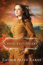 Choices of the Heart (The Midwives Book #3) by Laurie Alice Eakes