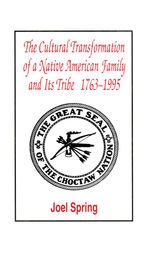 The Cultural Transformation of A Native American Family and Its Tribe 1763-1995 by Joel Spring