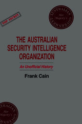The Australian Security Intelligence Organization by Frank Cain