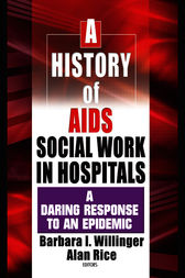 A History of AIDS Social Work in Hospitals by Barbara I Willinger
