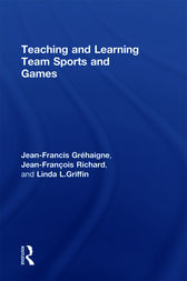 Teaching and Learning Team Sports and Games by Jean-Francis Gréhaigne